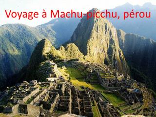 Voyage à Machu-picchu, pérou