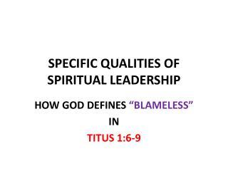 SPECIFIC QUALITIES OF SPIRITUAL LEADERSHIP