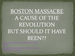 BOSTON MASSACRE A CAUSE OF THE REVOLUTION BUT SHOULD IT HAVE BEEN??