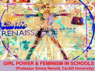 GIRL POWER & FEMINISM IN SCHOOLS (Professor Emma Renold, Cardiff University)
