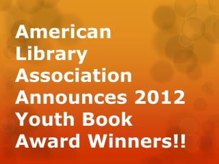 American Library Association Announces 2012 Youth Book Award Winners!!