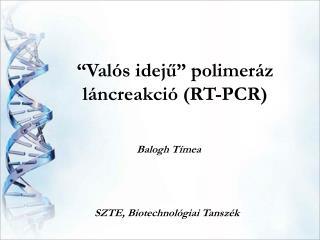 """""""Valós idej ű """" polimeráz láncreakció (RT-PCR)"""