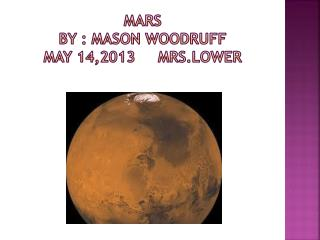 Mars By : mason woodruff     May 14,2013      mrs.lower