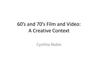 60's and 70's Film and Video: A Creative Context