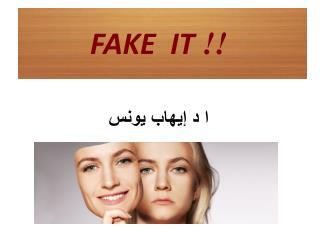 !!  FAKE  IT