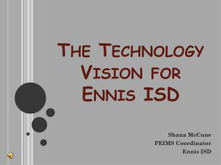 The Technology Vision for  Ennis ISD