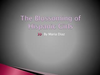The  Bl ossoming  of Hispanic Girls