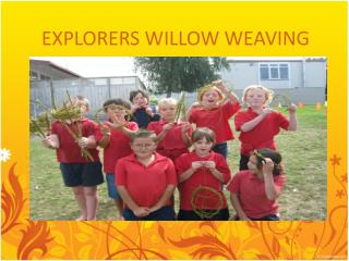 EXPLORERS WILLOW WEAVING
