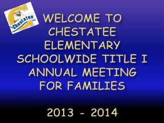 Welcome to  Chestatee Elementary Schoolwide Title I  Annual Meeting for Families 2013  -  2014
