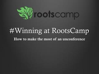 #Winning at  RootsCamp