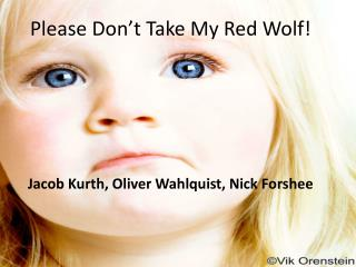 Please Don't Take My Red Wolf!