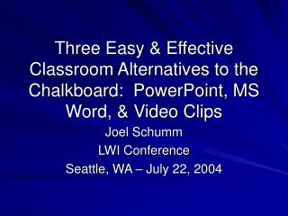 Three Easy  Effective Classroom Alternatives to the Chalkboard:  PowerPoint, MS Word,  Video Clips