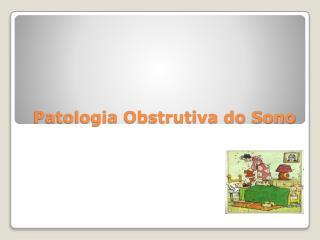 Patologia Obstrutiva do Sono