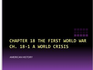 CHAPTER 18 THE FIRST WORLD WAR CH. 18-1 A WORLD CRISIS