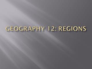 Geography 12: Regions