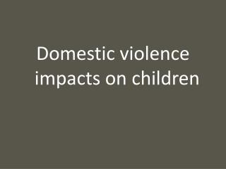 Domestic violence impacts on children