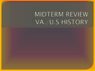 MIDTERM REVIEW VA./U.S HISTORY