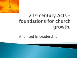 21 st century Acts – foundations for church  growth.