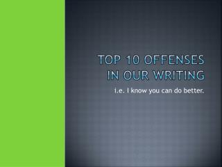 Top 10 Offenses in our writing