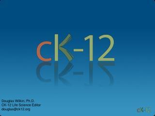 Douglas Wilkin, Ph.D. CK-12 Life Science  Editor douglas@ck12