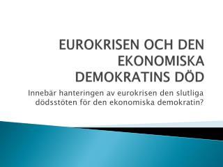 EUROKRISEN OCH DEN EKONOMISKA DEMOKRATINS DÖD