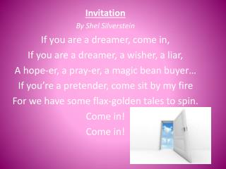 Invitation By  Shel  Silverstein If you are a dreamer, come in,