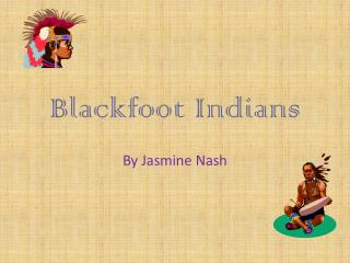 Ppt blackfoot indians powerpoint presentation id 2247959 for What crafts did the blackfoot tribe make