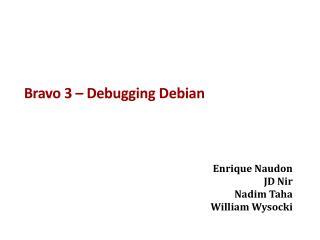 Bravo 3 – Debugging  Debian