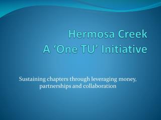 Hermosa Creek A �One TU� Initiative