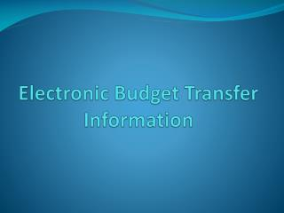 Electronic Budget Transfer Information