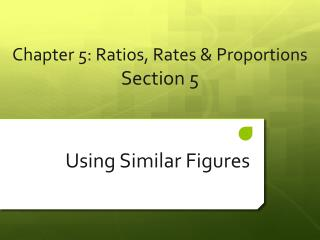 Chapter  5 : Ratios, Rates & Proportions  Section  5