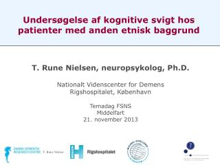 T. Rune Nielsen, neuropsykolog,  Ph.D . Nationalt  Videnscenter  for Demens