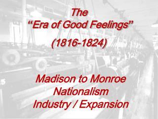 """The """" Era of Good Feelings """" ( 1816-1824 )"""
