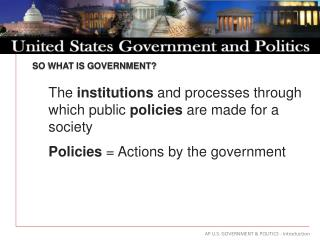 SO WHAT IS GOVERNMENT?