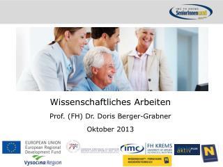Wissenschaftliches Arbeiten Prof. (FH) Dr. Doris Berger-Grabner Oktober 2013