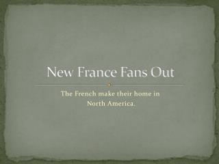 New France Fans Out