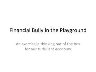 Financial Bully in the Playground