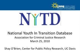 National Youth In Transition Database Association for Criminal Justice Research March 25, 2010  Shay O Brien, Center for