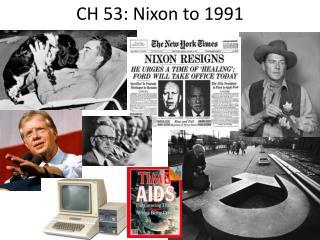 CH 53: Nixon to 1991