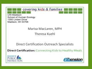Marisa  MacLaren , MPH Theresa  Kuehl Direct Certification Outreach Specialists