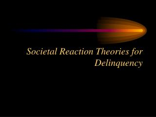 Societal Reaction Theories for Delinquency