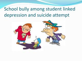 School bully among student linked depression and suicide attempt