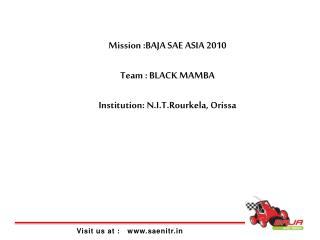 Mission :BAJA SAE ASIA 2010 Team : BLACK MAMBA Institution:  N.I.T.Rourkela , Orissa