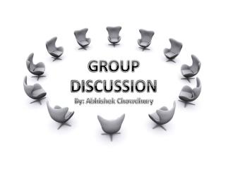 GROUP DISCUSSION By: Abhishek Chowdhury