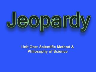 Unit One: Scientific Method & Philosophy of Science