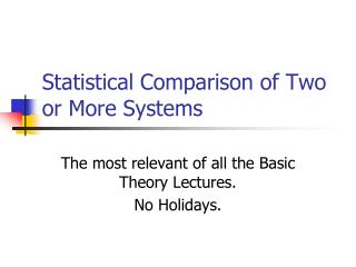 Statistical Comparison of Two or More Systems