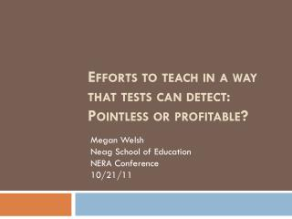 Efforts to  teach  in a  way  that  tests  can  detect : Pointless or  profitable?