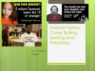 I nternet  S afety, Cyber  B ulling, Sexting and Predators-