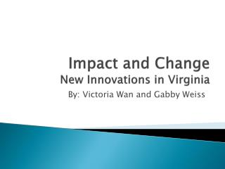 I mpact and Change  New Innovations  in Virginia