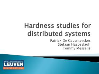 Hardness studies for distributed systems